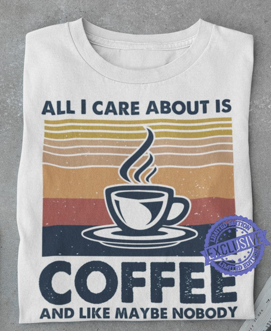 All i care about is coffee and like maybe nobody shirt