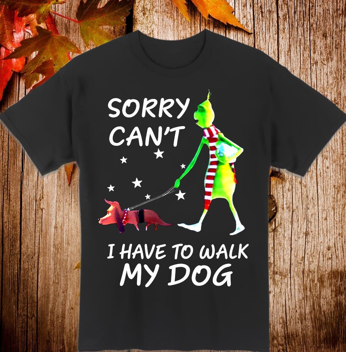 Grinch sorry can't I have to walk my dog Shirt