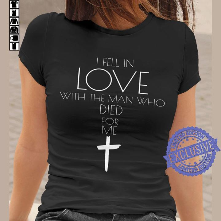 I fell in love with the man who died for me shirt