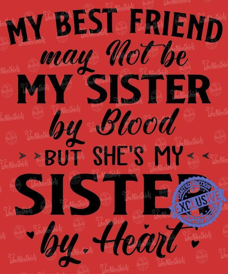 My best friend may not be my sister by blood but she's my shirt