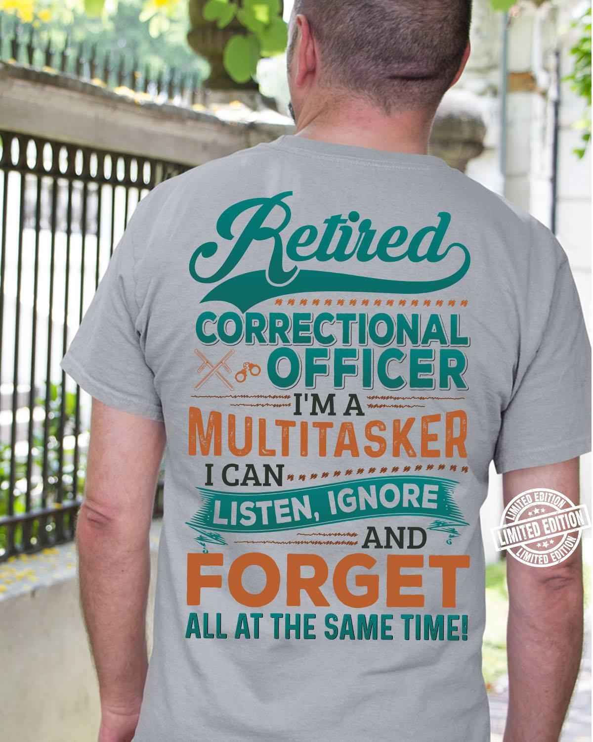 Retired correcyional officer i'm a multitasker i can listen ignore and forget all at the same time shirt