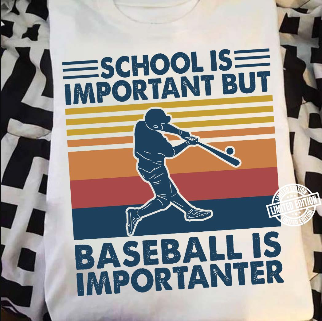 School is important but baseball is importanter shirt
