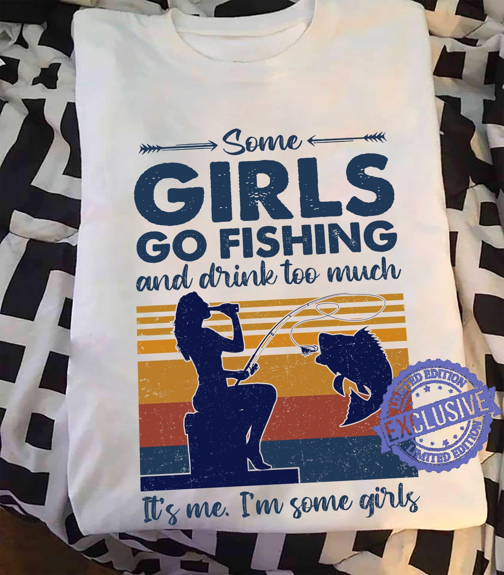 Some girls go fishing and a drink too much it's me shirt