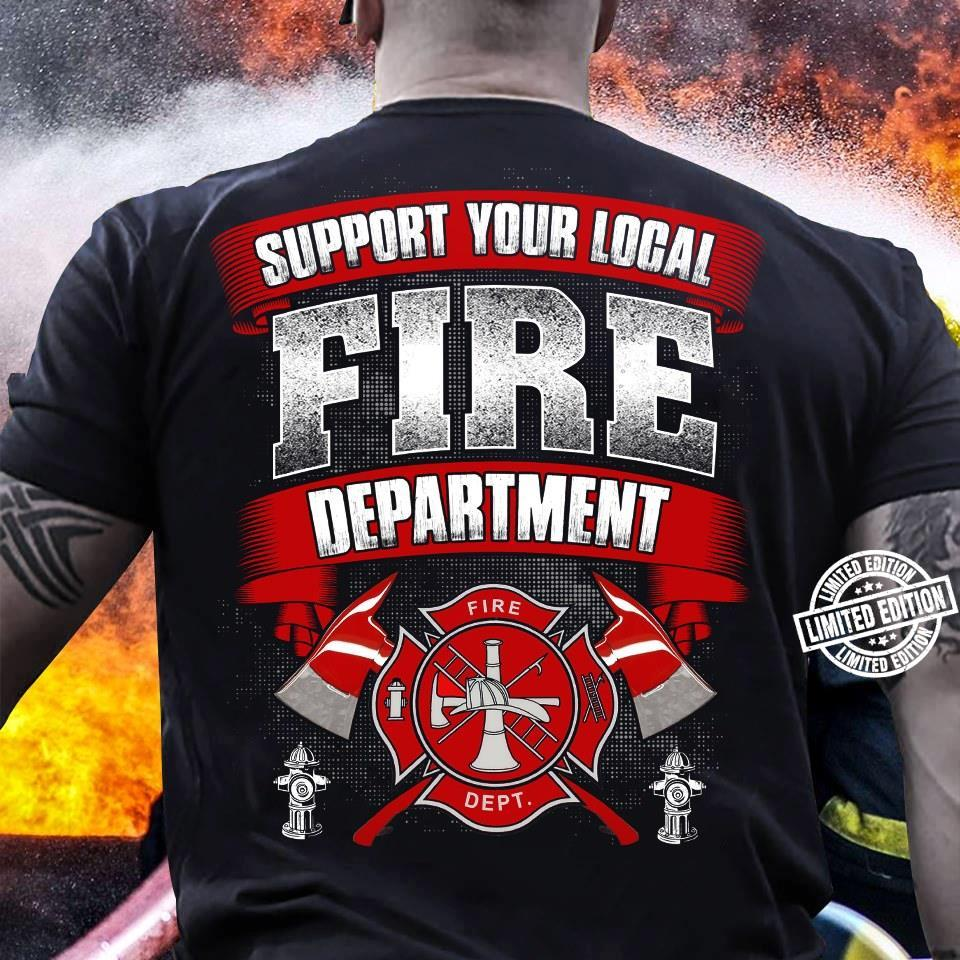Support your logal fire department shirt