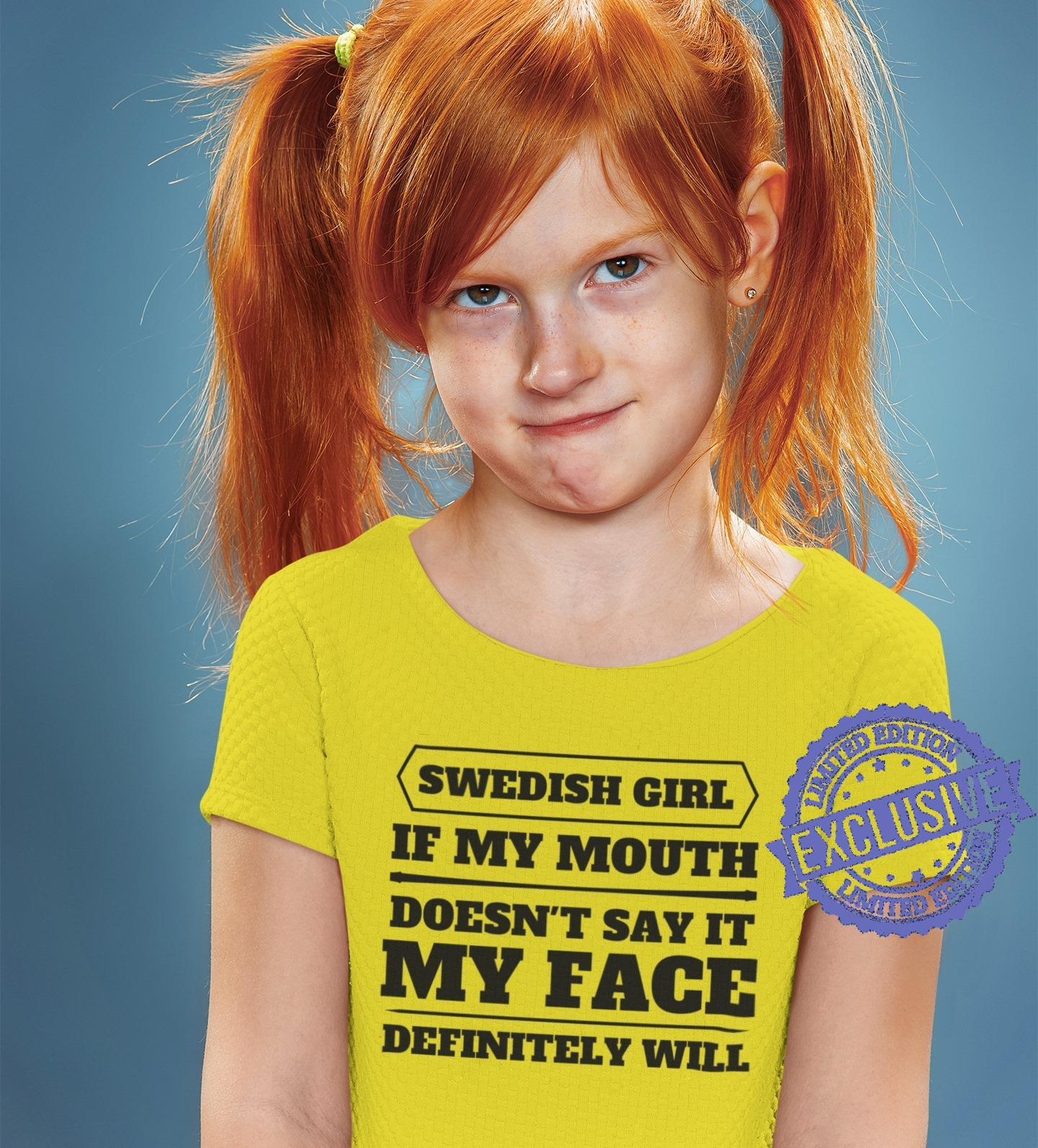 Swedish girl if my mouth doesn't say it my face definitely will shirt