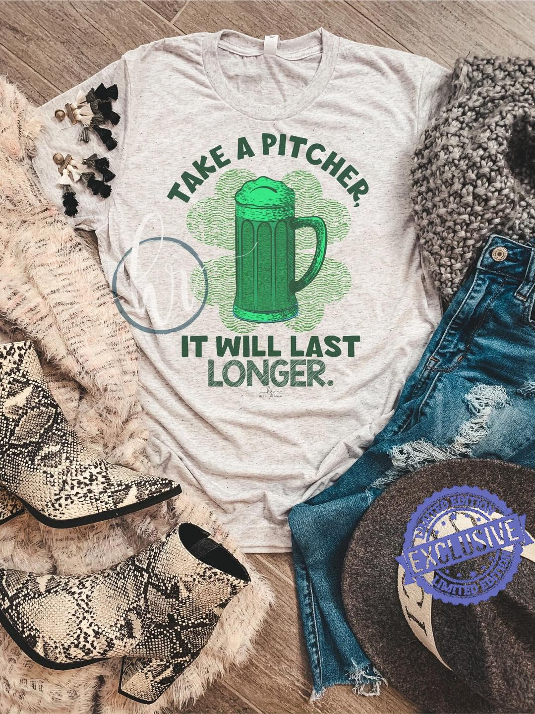 Take a pitcher it will last longer shirt