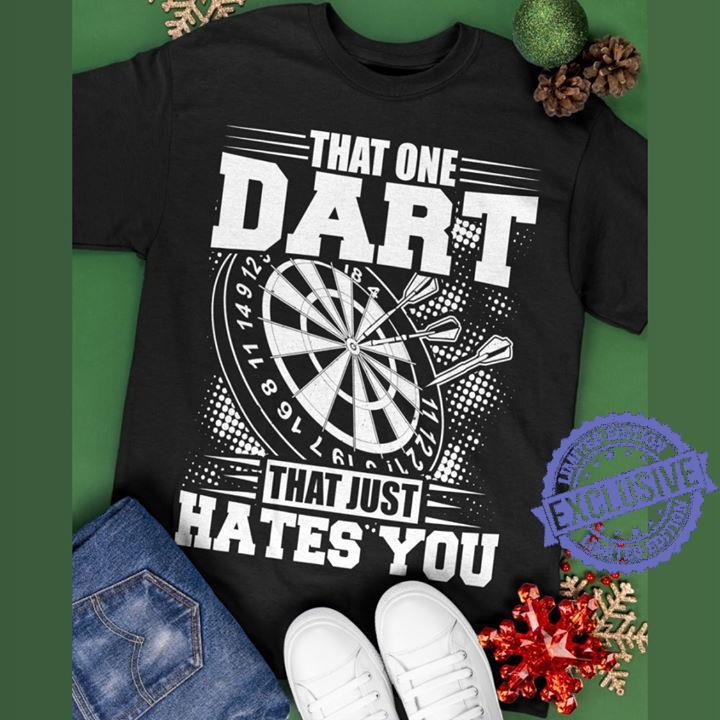 That one dart that just hates you shirt