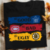 The Good Toronto Maple Leafs The Bad Montreal Canadiens The Ugly Boston Bruins Shirt