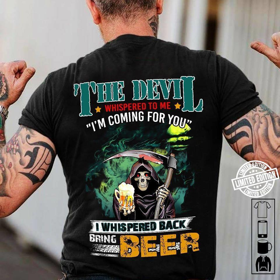 The devil whispered to me i'm coming for you beer shirt