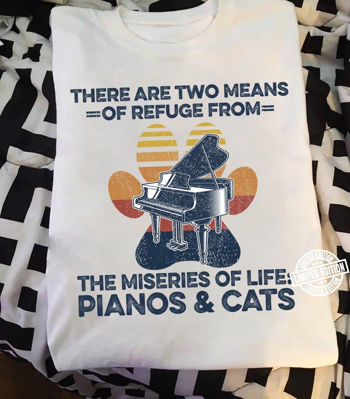 There are two means of refuge from the miseries of life pianos & cats shirt