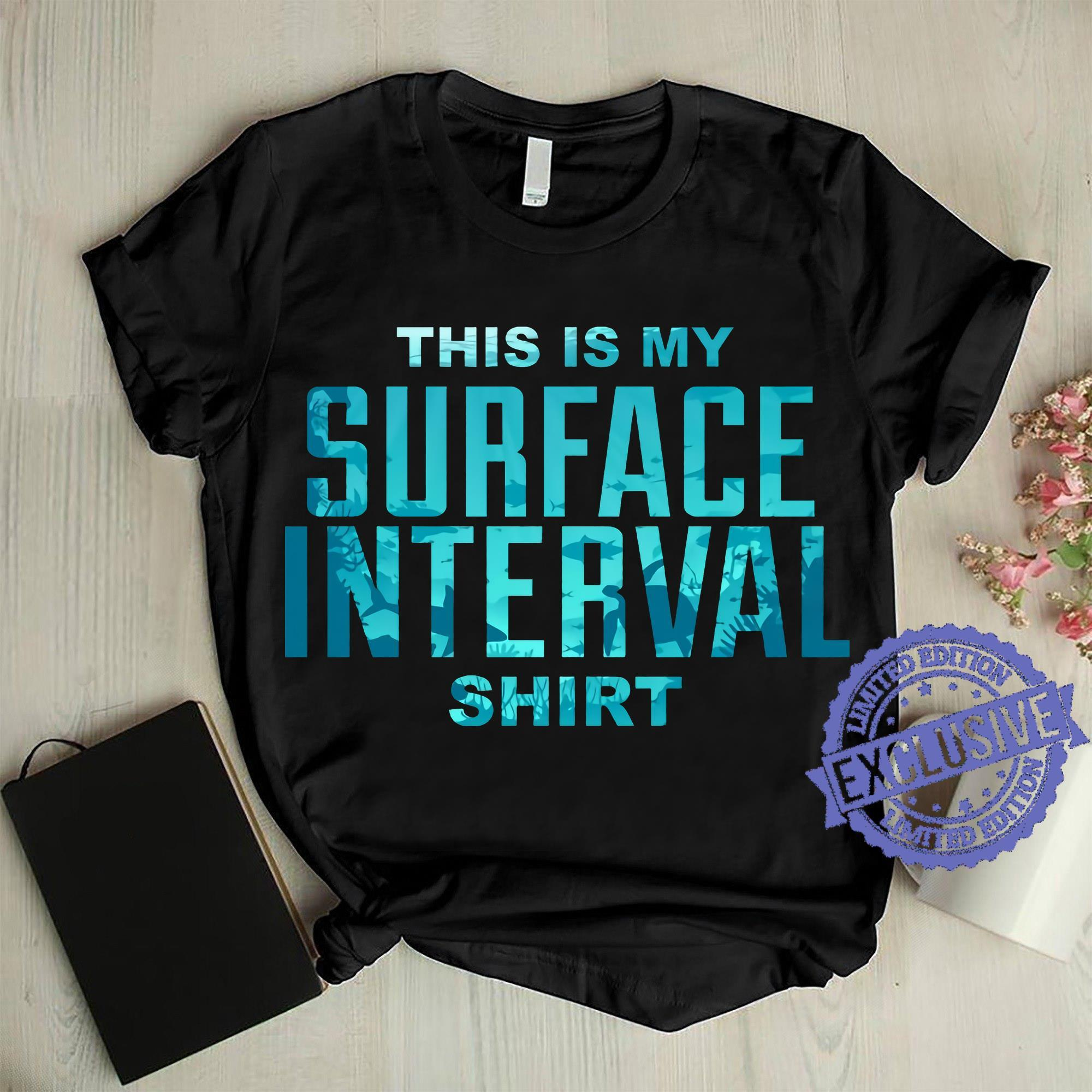 This is my surface interval shirt shirt
