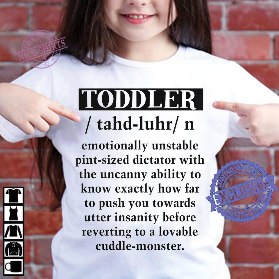 Toddler tahd luhr emotionally unstable pint sized dictator with the uncanny ability to know exactly how far shirt