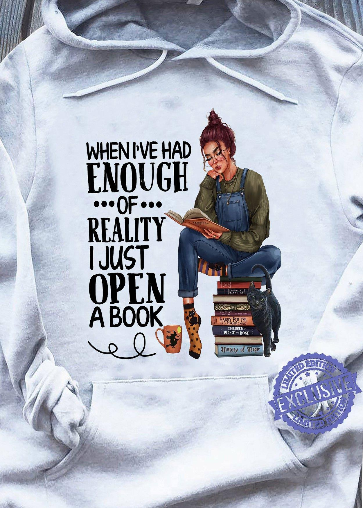 When i've had enough of reality i just open a book shirt