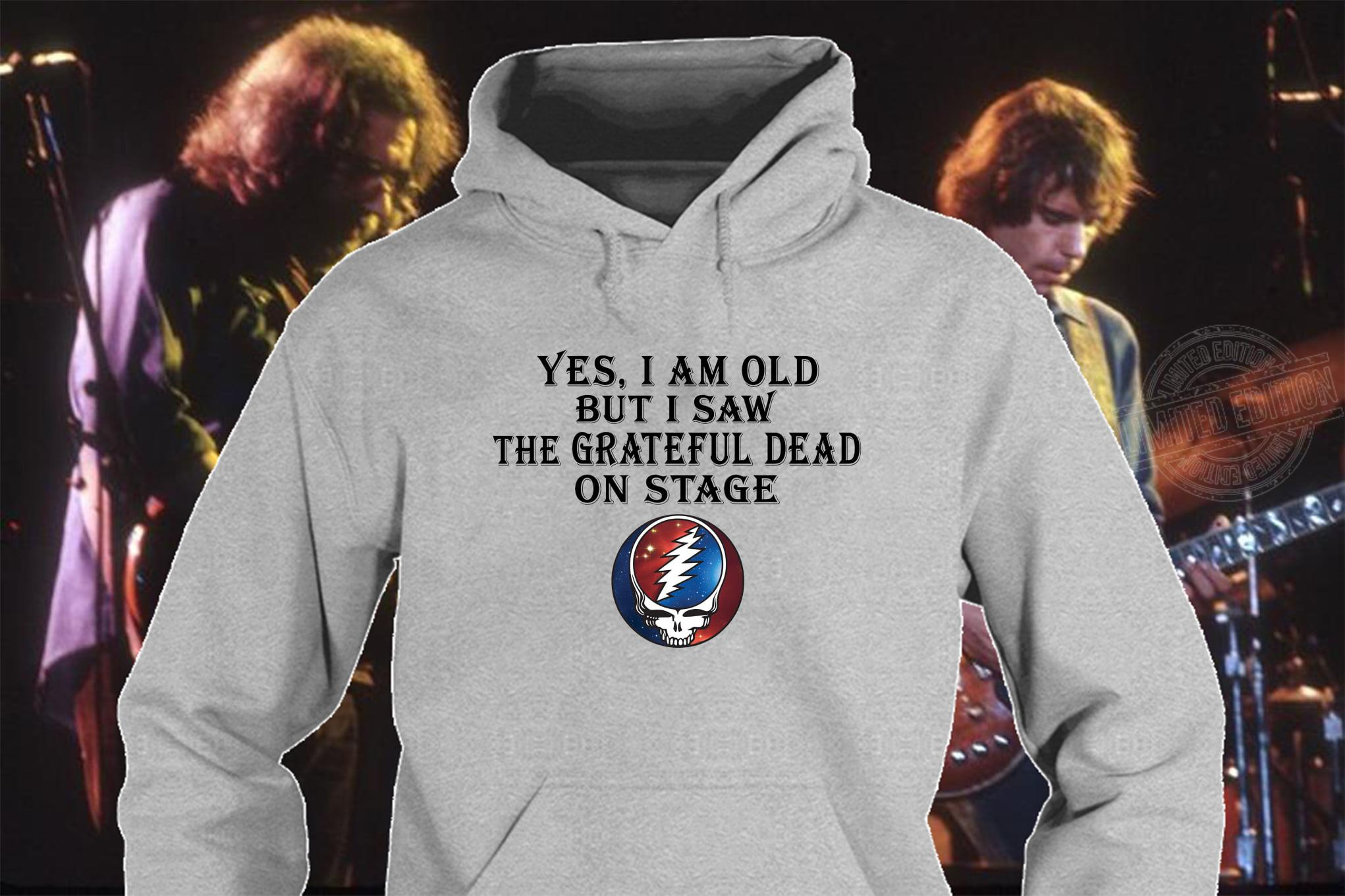 Yes I am old but I saw the grateful dead Shirt