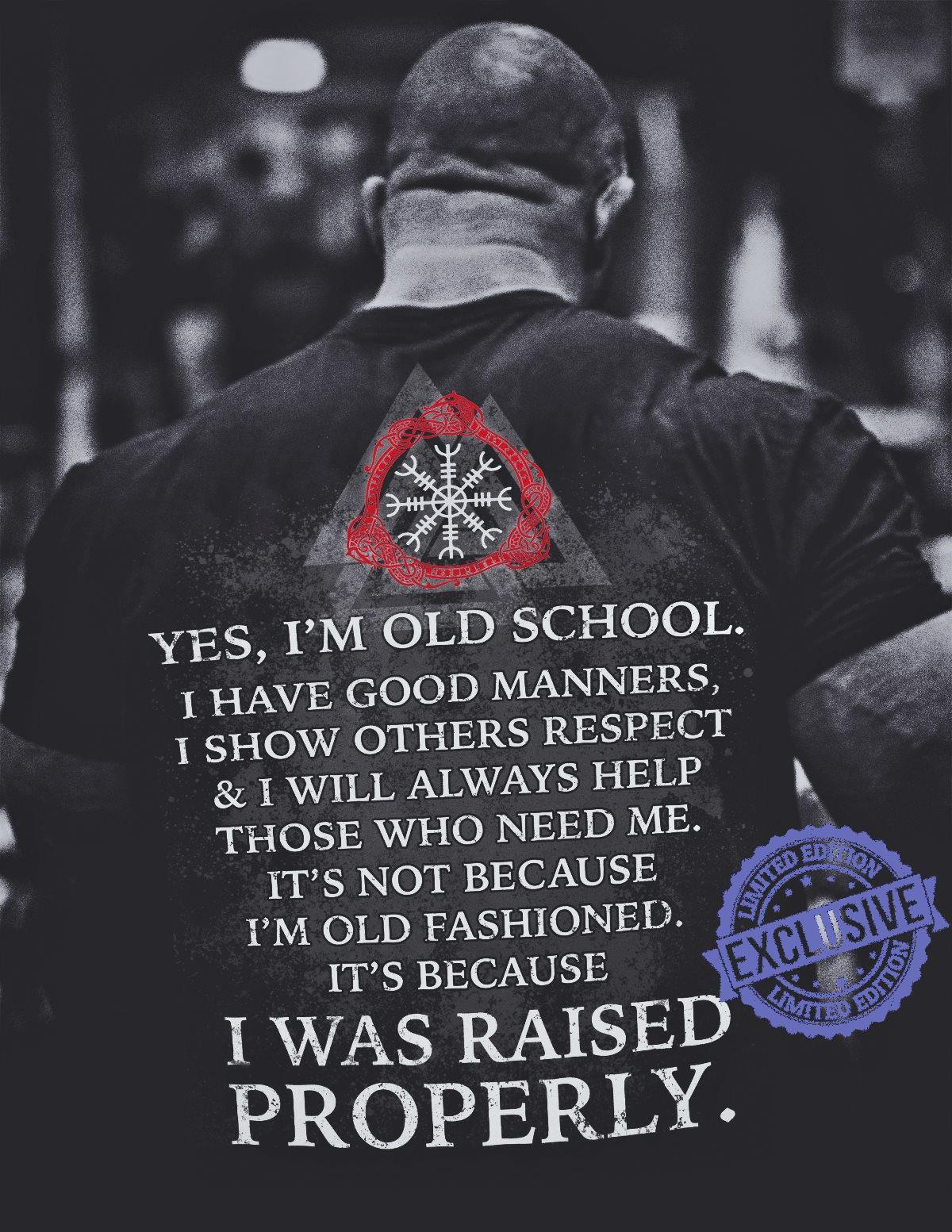Yes i'm old school i have good manners i show others respect shirt
